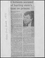 "Newspaper clipping headlined ""Clements accused of hurting state's case on prisons,"" February 18, 1981"